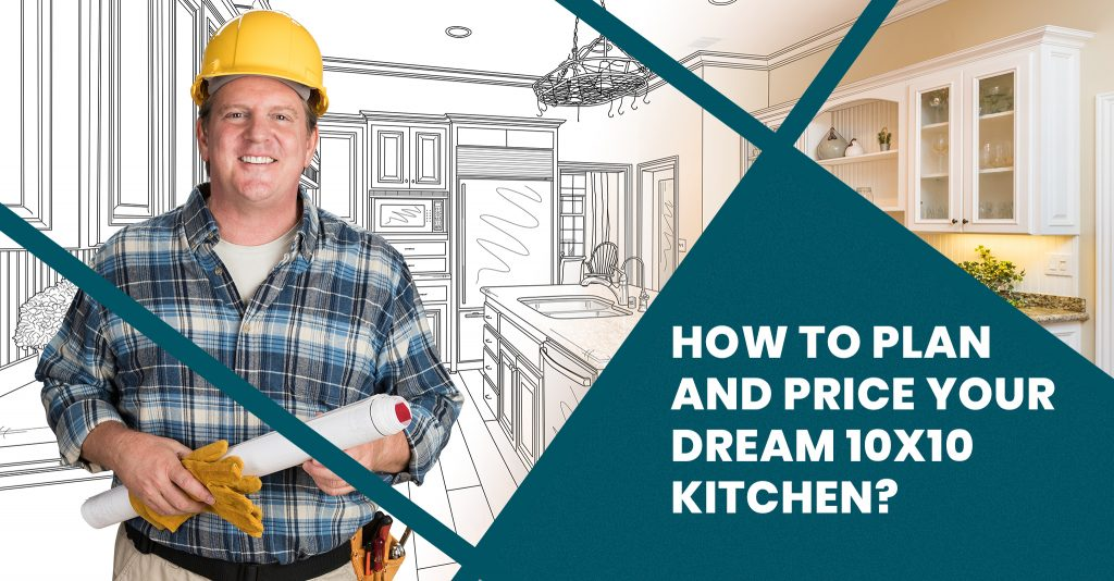 How to Plan and Price Your Dream 10x10 Kitchen