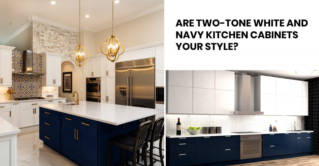 Are Two-tone White and Navy Kitchen Cabinets Your Style?