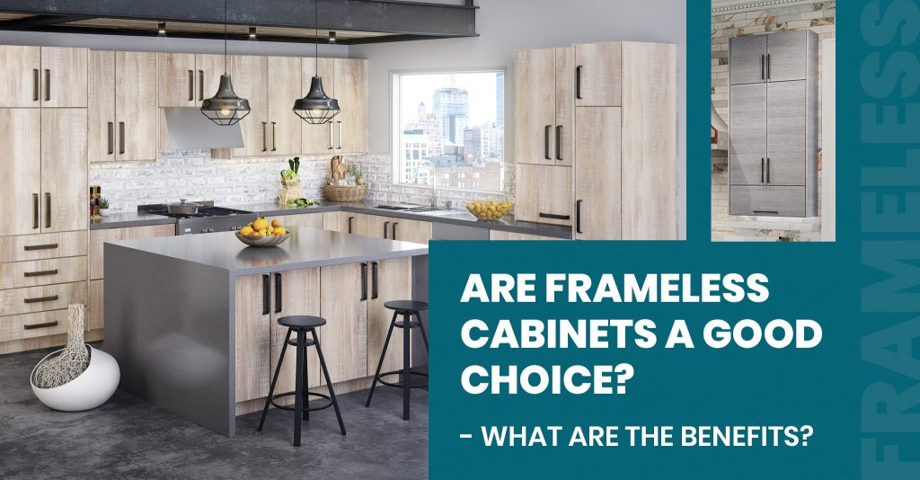 Why Choose Frameless Cabinets - What are the Benefits?